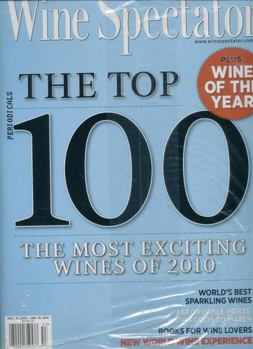 Wine Spectator, December 31, 2010 to January 11, 2011. Wine of the Year, The Top 100: The Most Exciting Wines of 2010, World's Best Sparkling Wines, Affordable Ports, Books for Wine Lovers