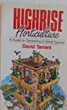 Highrise Horticulture : A Guide to Gardening in Small Spaces, Tarrant, David, 0896581292