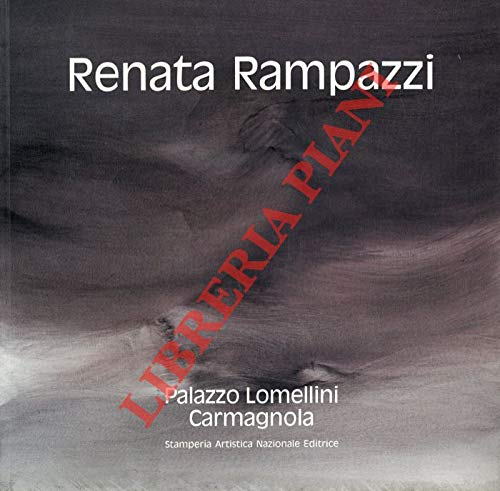 Renata Rampazzi. Testimonianze: Lorenza Trucchi - Margarethe Von Trotta. Galleria Civica d'Arte Moderna Palazzo Lomellini - Carmagnola 18 gennaio - 13 febbraio 1992.