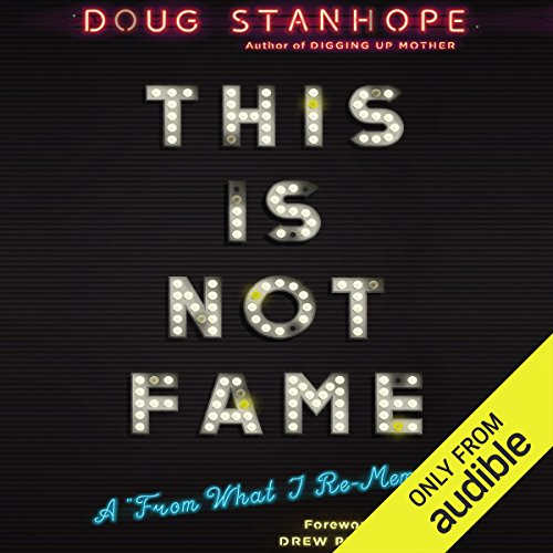 """This Is Not Fame: A""""From What I Re-Memoir"""""""