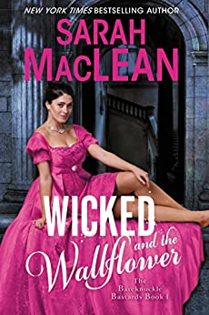 Wicked and the Wallflower: Bareknuckle Bastards Book 1 by [MacLean, Sarah]