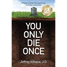 You Only Die Once: A Guide to Estate Planning for You and Your Loved Ones