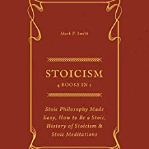 Stoicism: 4 Books in 1: Stoic Philosophy Made Easy, How to Be a Stoic, History of Stoicism & Stoic Meditations