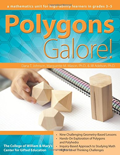 Polygons Galore!: A Mathematics Unit for High-Ability Learners in Grades 3-5 (William & Mary Units)