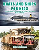 Boats and Ships for Kids: A Children's Picture Book about Boats and Ships: A Great Simple Picture Book for Kids to Learn about Boats and Ships