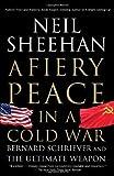 A Fiery Peace in a Cold War, Neil Sheehan, 0679745491