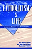 Catholicism and Life : Commandments and Sacraments, Hayes, Edward J. and Hayes, Paul J., 0964908735
