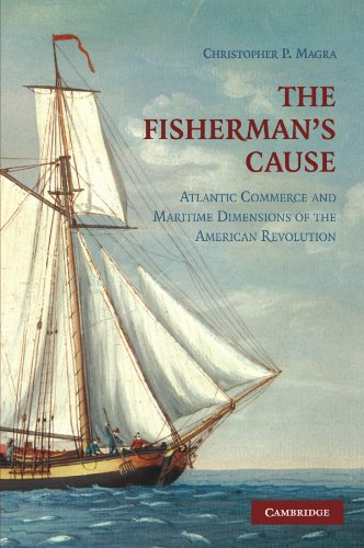 The Fisherman's Cause: Atlantic Commerce and Maritime Dimensions of the American Revolution