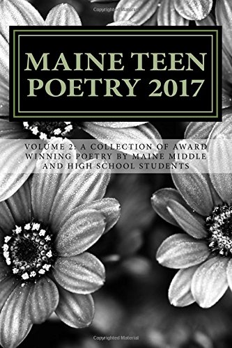 Maine Teen Poetry 2017: A Collection of Award Winning Poetry by Maine Middle and High School Students (Maine Teen Writing) (Volume 2) pdf epub