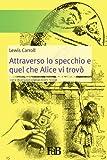 Attraverso Lo Specchio E Quel Che Alice VI Trovò: Con Le Illustrazioni Originali Della Prima Edizione Inglese: Volume 9