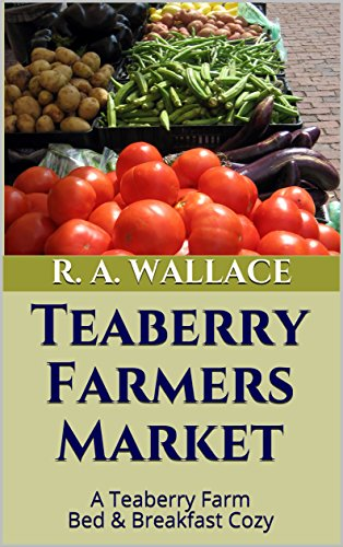 Teaberry Farmers Market (A Teaberry Farm Bed & Breakfast Cozy Book 5) by [Wallace, R. A.]