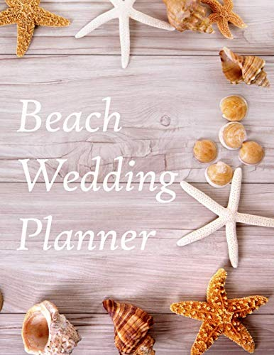 Beach Wedding Planner: Large Wedding Planning Notebook - Budget, Timeline, Checklists, Guest List, Table Seating & MORE! v2 (Wedding Planners and Organizers)