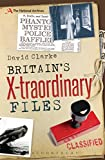 Britain's X-Traordinary Files, David Clarke, 1472904931