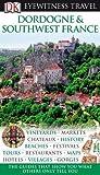 DK Eyewitness Travel Guide: Dordogne, Bordeaux & the Southwest Coast