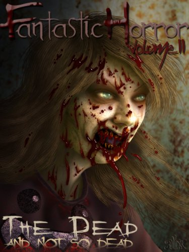 The Dead and the Not So Dead (Fantastic Horror Book 2)