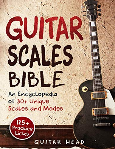 Guitar Scales Bible: An Encyclopedia of 30+ Unique Scales and Modes: 125+ Practice Licks (Guitar Scales Mastery) ()