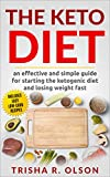 #10: The Keto Diet: An Effective and Simple Guide for Starting the Ketogenic Diet and Losing Weight Fast, Including Easy Low-Carb Recipes (Trisha's diet books Book 2)