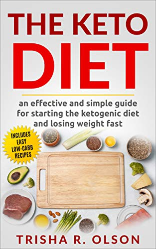 The Keto Diet: An Effective and Simple Guide for Starting the Ketogenic Diet and Losing Weight Fast, Including Easy Low-Carb Recipes (Trisha's diet books Book 2) (English Edition)