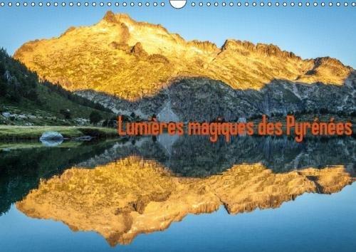 Lumieres Magiques Des Pyrenees 2018: Lumieres Des Grands Parcs Nationaux Des Pyrenees (Calvendo Nature) (French Edition) by Calvendo Verlag GmbH