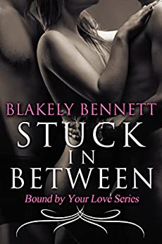 Stuck in Between (Bound by Your Love Book 1) by [Bennett, Blakely]