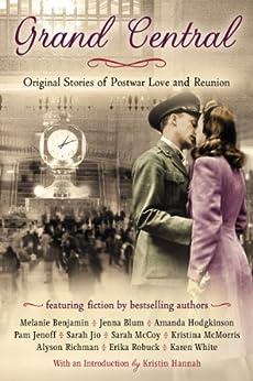 Grand Central: Original Stories of Postwar Love and Reunion by [White, Karen, Blum, Jenna, Jio, Sarah, Benjamin, Melanie, McCoy, Sarah, Richman, Alyson]