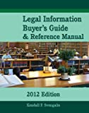 Legal Information Buyer's Guide and Reference Manual 2012, Kendall F. Svengalis, 0981999522