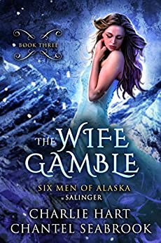 The Wife Gamble: Salinger (Six Men of Alaska Book 3) by [Hart, Charlie, Seabrook, Chantel]