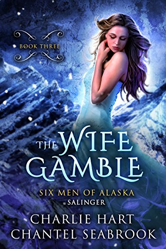 The Wife Gamble: Salinger (Six Men of Alaska Book 3)