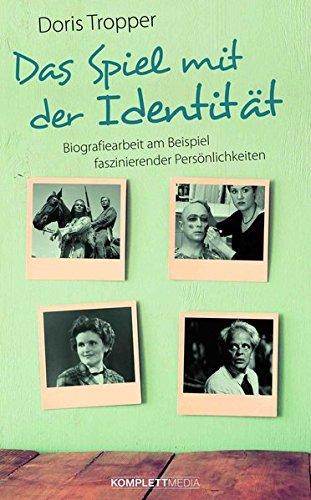 das spiel mit der identitt biografiearbeit am beispiel faszinierender persnlichkeiten amazoncouk doris tropper 9783831204298 books - Biografiearbeit Beispiel