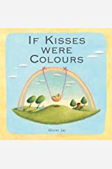 Alison Jay: If Kisses Were Colours Board book
