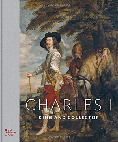 Charles I: King and Collector by Royal Academy of Arts