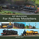 Kit Building for Railway Modellers: Volume 2 - Locomotives and Multiple Units