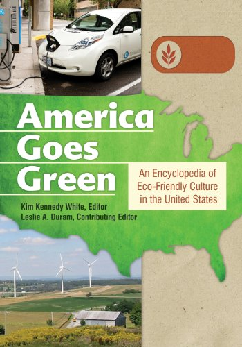 America Goes Green: An Encyclopedia of Eco-Friendly Culture in the United States [3 volumes]: An Encyclopedia of Eco-Friendly Culture in the United ()