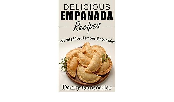 Delicious Empanada Recipes: World Famous Empanadas (English ...