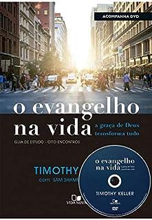 O Evangelho na Vida. A Graça de Deus Transforma Tudo (+ DVD com Palestras)