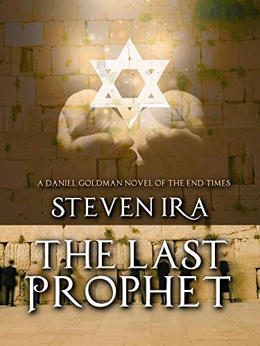 The Last Prophet: A Daniel Goldman Novel of the End Times (Daniel Goldman Novels of the end Times Book 3) by [Ira, Steven]
