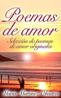Poemas de Amor: Selección de poemas de amor originales de [Olivares, María Martínez]