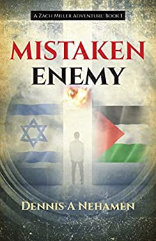 Mistaken Enemy: A Zach Miller Adventure (Book 1) (The Zach Miller Adventures) by [Nehamen, Dennis A]