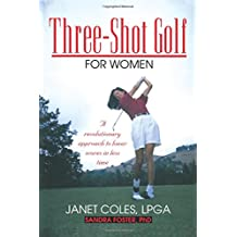Three-Shot Golf for Women: A Revolutionary Approach to Lower Scores in Less Time
