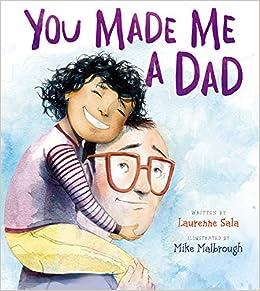 You Made Me a Dad: Laurenne Sala, Mike Malbrough: 9780062396945: Amazon.com: Books