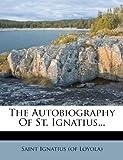 The Autobiography of St. Ignatius..., , 1276279302