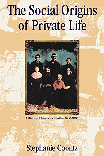 The Social Origins of Private Life: A History of American Families, 1600-1900 (Haymarket Series)
