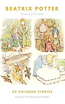 BEATRIX POTTER Ultimate Collection - 22 Children's Books With Complete Original Illustrations: The Tale of Peter Rabbit, The Tale of Jemima Puddle-Duck, ... Moppet, The Tale of Tom Kitten and more by [Potter, Beatrix]