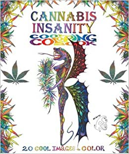 Cannabis Insanity Cool Coloring Book: 20 Cool Images to Color ...