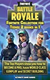 Fortnite Collection for Teens: 2 Books in 1: The Top Players Show You How to Become a Pro, Have World Class Gunplay and Secret Building