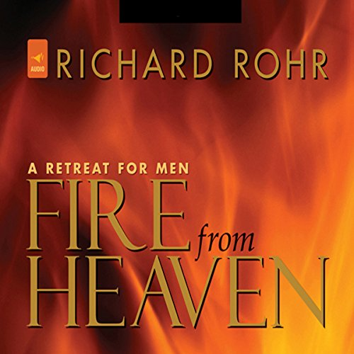 Fire from Heaven: A Retreat for Men (Richard Rohr Audio)