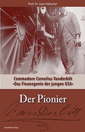 Der Pionier: Commodore Cornelius Vanderbilt - Das Finanzgenie der jungen USA