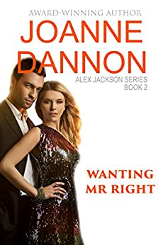 Wanting Mr Right (Alex Jackson Series Book 2) by [Dannon, Joanne]