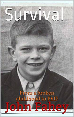 Survival: From a broken childhood to PhD by [Fahey, John]
