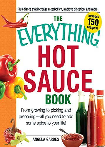 The Everything Hot Sauce Book: From growing to picking and preparing - all you ned to add some spice to your life! (Everything Series)